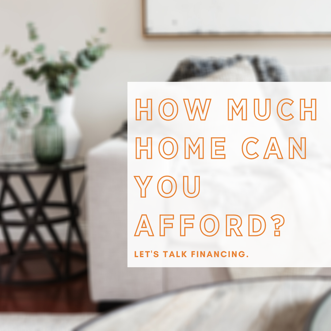 How much home can you afford? Let's talk about financing.