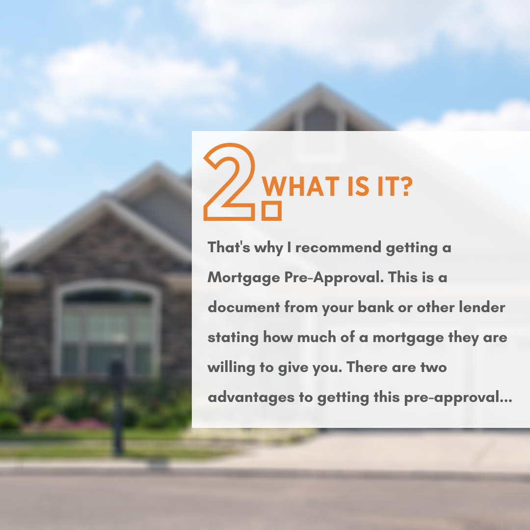That's why I recommend getting a Mortgage Pre-Approval. This is a document from your bank or other lender stating how much of a mortgage they are willing to give you. There are two advantages to getting this pre-approval: